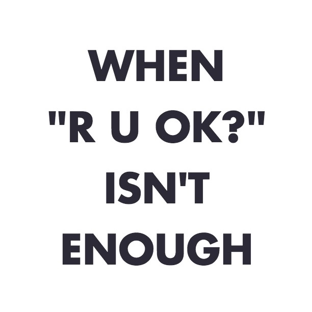 "When ""R U OK?"" isn't enough"